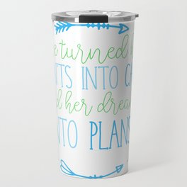 She turned her can'ts into cans, and her dreams into plans. Travel Mug