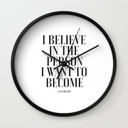 I Believe In The Person I Want To Become, Fashion Wall Art,Fashion Print,Fashion Decor,Fashionista,P Wall Clock