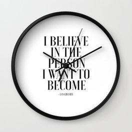 I Believe In The Person I Want To Become, Fashion Wall Art,Fashion Print,Fashion Decor,Fashionista,P Wall Clock