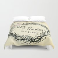 not all who wander are lost Duvet Covers featuring Not All Who Wander Are Lost by Carrie Ann Schumacher