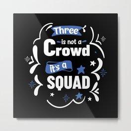 Its a Squad Metal Print