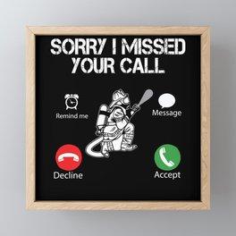 Sorry I Missed your Call Firefighter Framed Mini Art Print