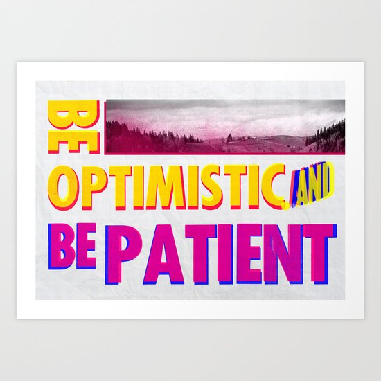 Be optimistic. Be patient. A PSA for stressed creatives Art Print