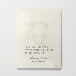 """""""The soul becomes dyed with the colour of its thoughts."""" Marcus Aurelius, Meditations Metal Print"""
