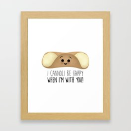 I Cannoli Be Happy When I'm With You! Framed Art Print