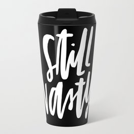 Still Nasty Travel Mug