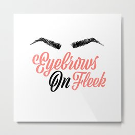 Eyebrows on Fleek Pink and Black Metal Print