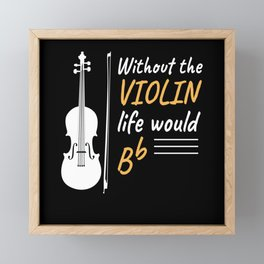 Without Violin Life Violin Musicians Music Framed Mini Art Print
