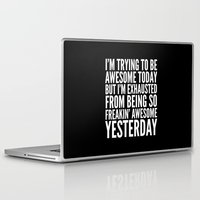 sayings Laptop & iPad Skins featuring I'M TRYING TO BE AWESOME TODAY, BUT I'M EXHAUSTED FROM BEING SO FREAKIN' AWESOME YESTERDAY (B&W) by CreativeAngel