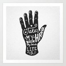 Take my hand, Take my whole like too. Art Print