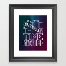 Until the Invention of the Time Machine Framed Art Print