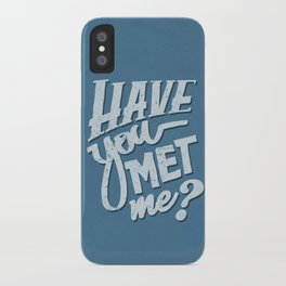 Have You Met Me? iPhone Case
