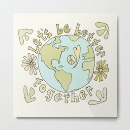 let's be better together // protect mother earth // retro art by surfy birdy Metal Print