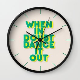 When in doubt dance it out no2 Wall Clock