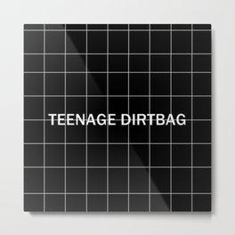 Teenage Dirtbag Metal Print