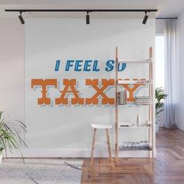 I feel taxy Wall Mural