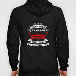 Sounds Like A Jet Plane Pulls Like A Freight Train T Shirt Hoody