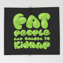 Fat People are Harder to Kidnap Throw Blanket