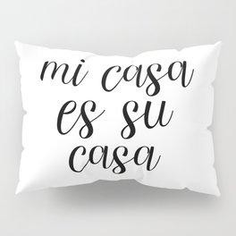 Mi Casa Es Su Casa, Welcome Printable, Quote Poster, Spanish Decor Pillow Sham