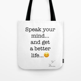 Speak your mind... and get a better life... :-) Tote Bag