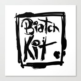 Biatch Kit Canvas Print