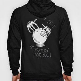 I See No Future For You Hoody