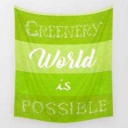 A Greenery World is Possible Wall Tapestry
