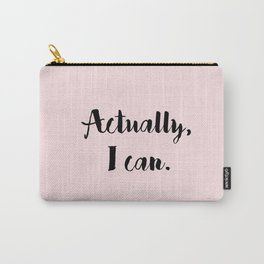 Actually, I can. Carry-All Pouch