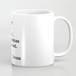 Don't cry... Dr. Seuss Coffee Mug