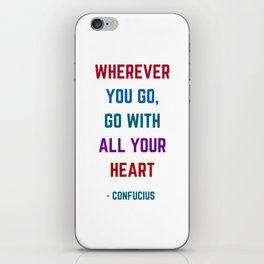 WHEREVER YOU GO - GO WITH ALL YOUR HEART - Confucius Inspiration Quote iPhone Skin
