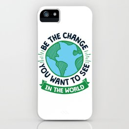 Cool Earth Day Design- Be the Change iPhone Case