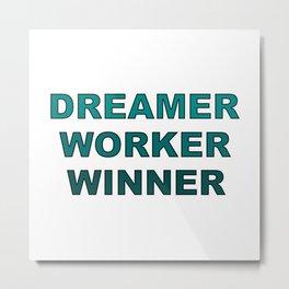 Dreamer Worker Winner - Dream.Work.Win - Inspirational - 57 Montgomery Ave Metal Print