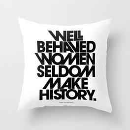 Well Behaved Women Seldom Make History (Black & White Version) Throw Pillow