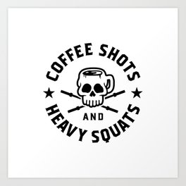 Coffee Shots And Heavy Squats v2 Art Print