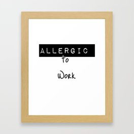 Allergic to work Framed Art Print
