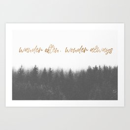 WANDER OFTEN, WONDER ALWAYS Art Print