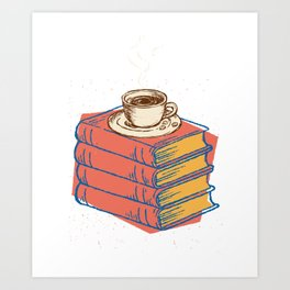 Books And Coffee Bookworms Readers Nerds Gift Art Print
