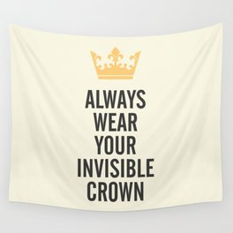 Always wear your invisible crown, motivational quote for strong women, free, wanderlust, inspiration Wall Tapestry