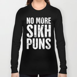 No More Sikh Puns Long Sleeve T-shirt