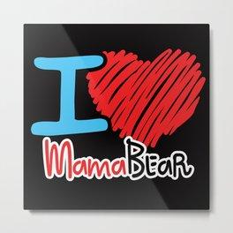 i love mama bear Metal Print