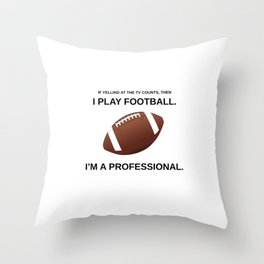 I Play Football... If Yelling Counts... Throw Pillow