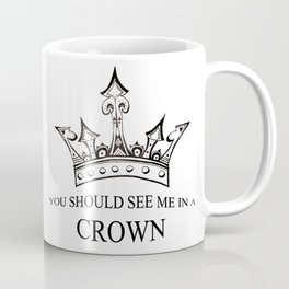 You Should See Me In A Crown Coffee Mug