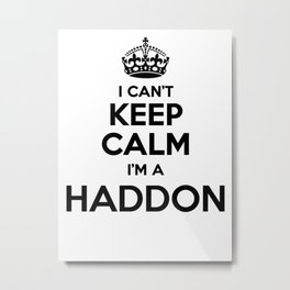 I cant keep calm I am a HADDON Metal Print