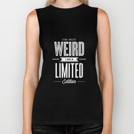 I'm Not Weird I'm a Limited Edition black and white monochrome typography design home decor wall Biker Tank