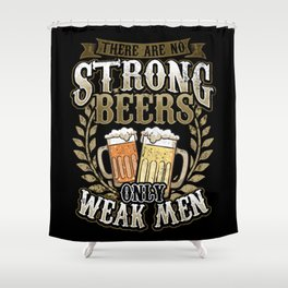 There Are No Strong Beers Only Weak Men - Brewery Shower Curtain
