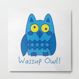 Wassup Owl! Metal Print