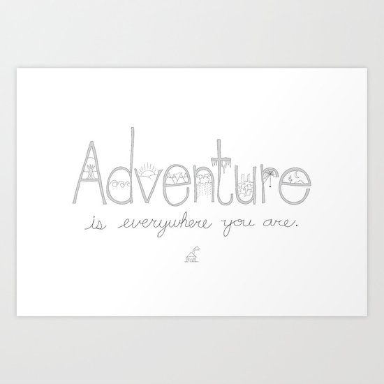 Adventure Is Everywhere You Are - B&W Art Print