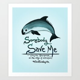 Vaquita Porpoise ~ Save Me ~ Critically endangered species ~ (Art Copyright 2015) Art Print