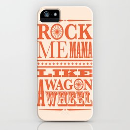 Rock Me Mama Like A Wagon Wheel iPhone Case