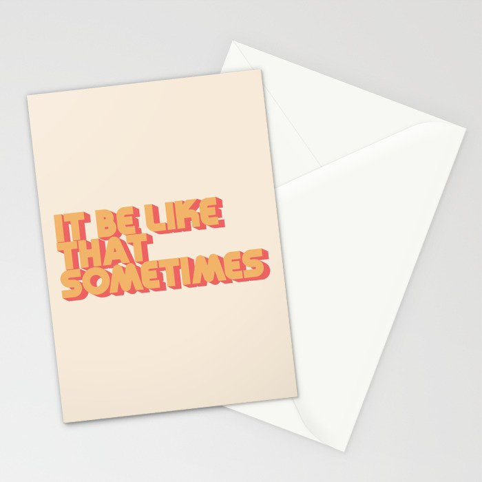 """It be like that sometimes"" Stationery Cards"